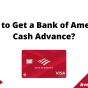 How to Get a Bank of America Cash Advance, July 2021