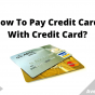 How To Pay Credit Card With Credit Card, July 2021