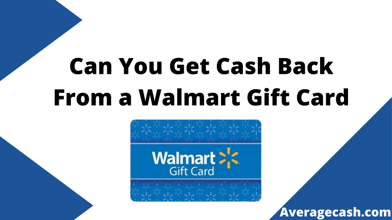 Can You Get Cash Back From a Walmart Gift Card, June 2021