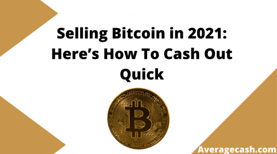Selling Bitcoin in 2021 Here's How To Cash Out Quick, June 2021