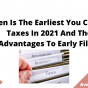 When Is The Earliest You Can File Taxes In 2021 And The Advantages To Early Filing, July 2021