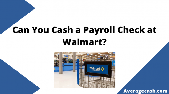 Can You Cash a Payroll Check at Walmart, August 2021