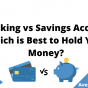 Checking vs Savings Account Which is Best to Hold Your Money, June 2021