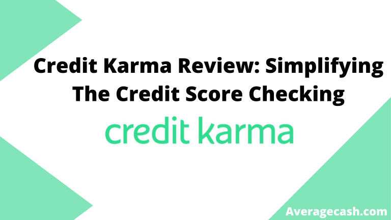 Credit Karma Review Simplifying The Credit Score Checking, July 2021