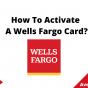 How To Activate A Wells Fargo Card, August 2021