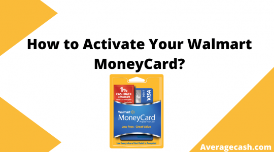 How to Activate Your Walmart MoneyCard, August 2021