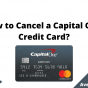 How to Cancel a Capital One Credit Card, August 2021