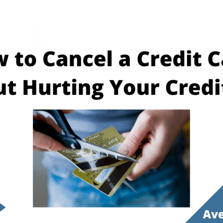 How to Cancel a Credit Card Without Hurting Your Credit Score, August 2021