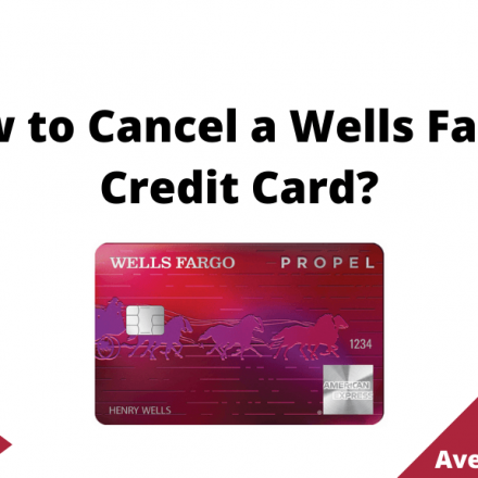 How to Cancel a Wells Fargo Credit Card, August 2021