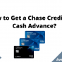 How to Get a Chase Credit Card Cash Advance, August 2021