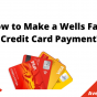How to Make a Wells Fargo Credit Card Payment, August 2021