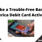 Make a Trouble-Free Bank of America Debit Card Activation, July 2021