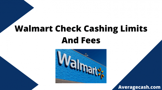 Walmart Check Cashing Limits And Fees, August 2021